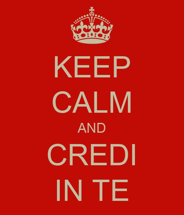 KEEP CALM AND CREDI IN TE