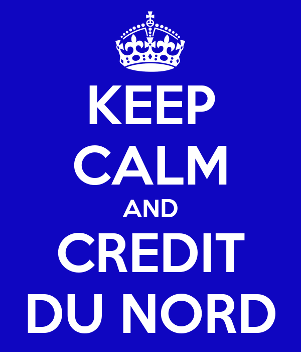 KEEP CALM AND CREDIT DU NORD