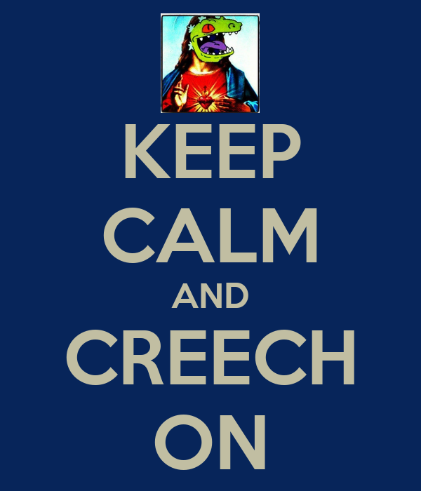 KEEP CALM AND CREECH ON