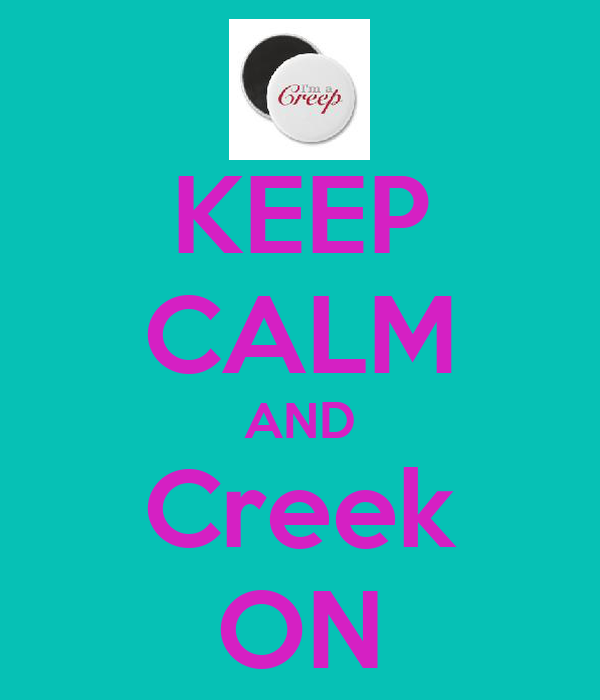 KEEP CALM AND Creek ON