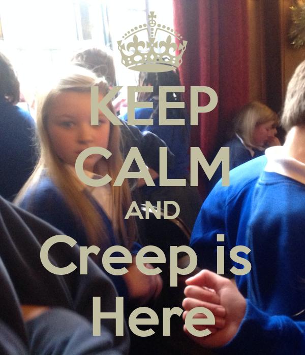 KEEP CALM AND Creep is  Here