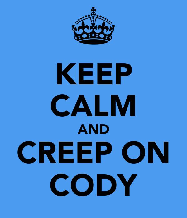 KEEP CALM AND CREEP ON CODY