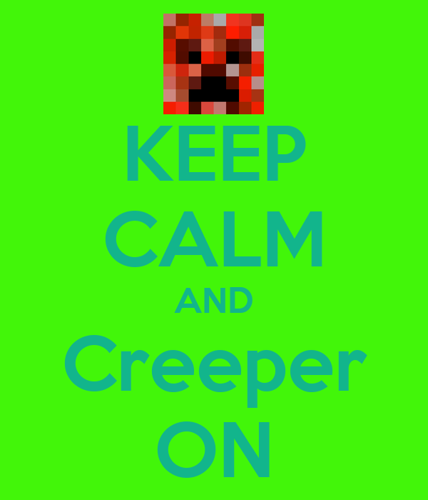 KEEP CALM AND Creeper ON
