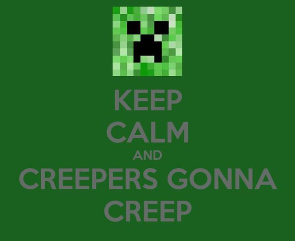 KEEP CALM AND CREEPERS GONNA CREEP
