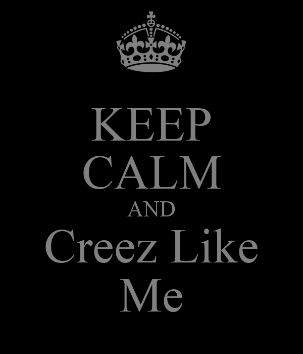 KEEP CALM AND Creez Like Me