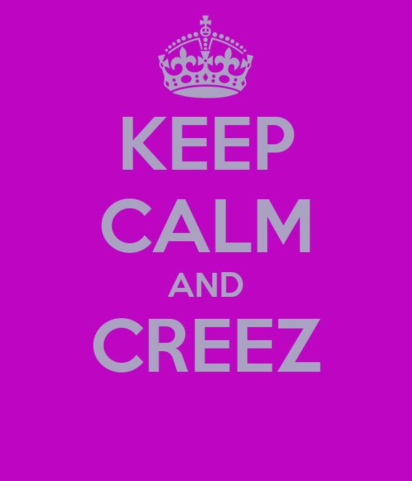 KEEP CALM AND CREEZ