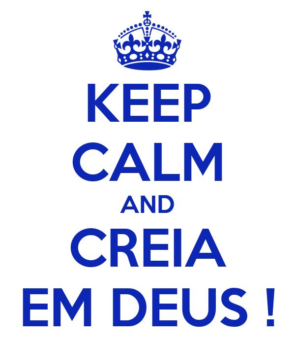KEEP CALM AND CREIA EM DEUS !