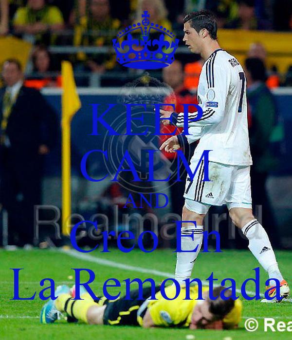 KEEP CALM AND Creo En La Remontada