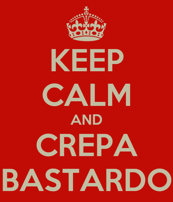 KEEP CALM AND CREPA BASTARDO