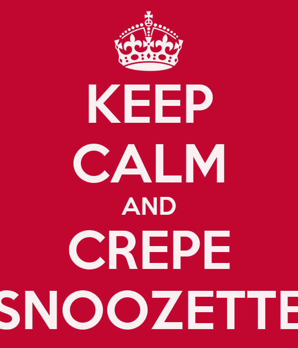 KEEP CALM AND CREPE SNOOZETTE