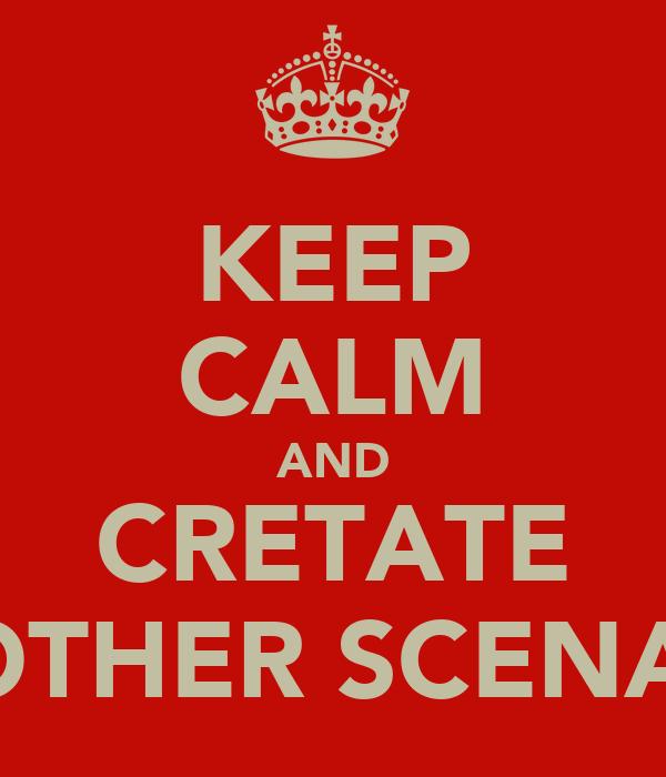 KEEP CALM AND CRETATE ANOTHER SCENARIO