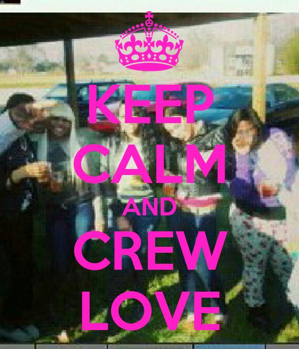KEEP CALM AND CREW LOVE