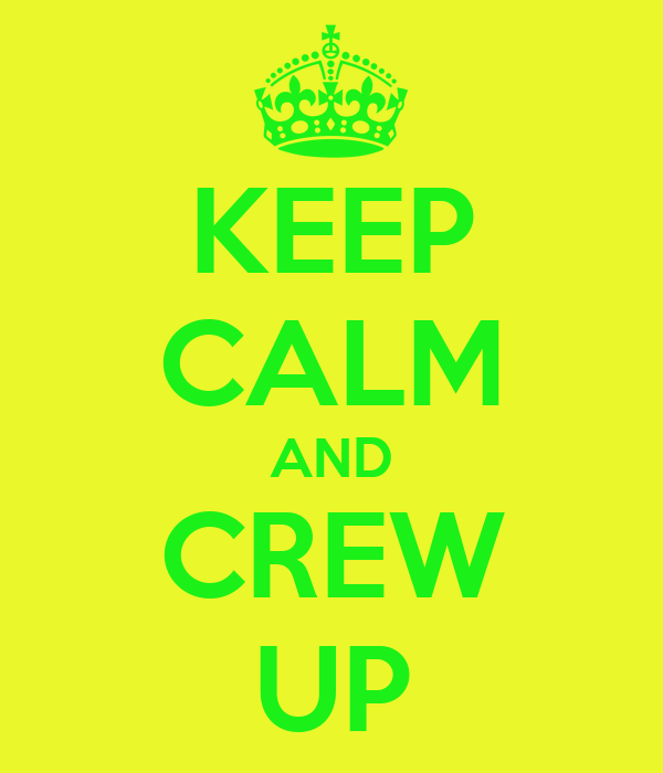 KEEP CALM AND CREW UP