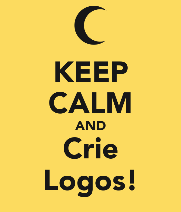 KEEP CALM AND Crie Logos!