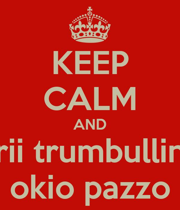 KEEP CALM AND crii trumbullina okio pazzo