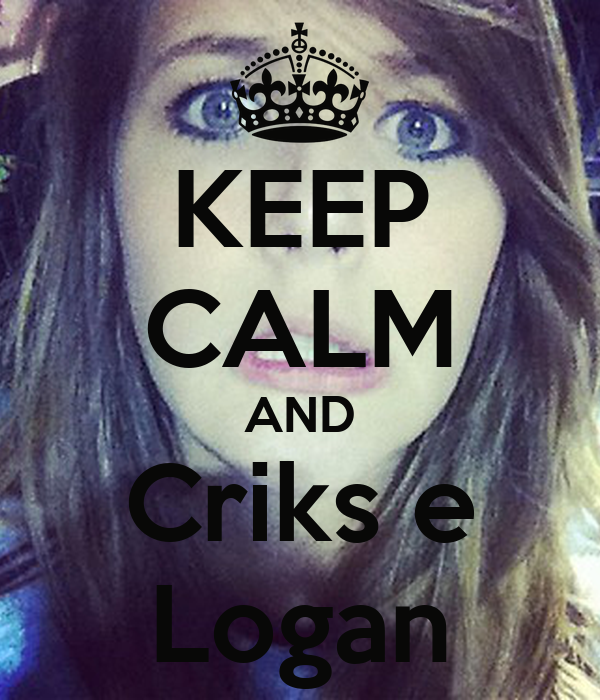 KEEP CALM AND Criks e Logan