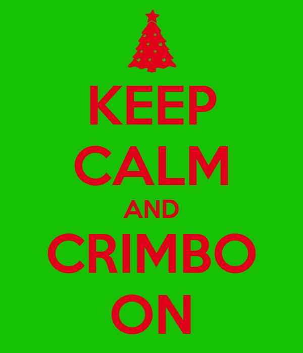 KEEP CALM AND CRIMBO ON