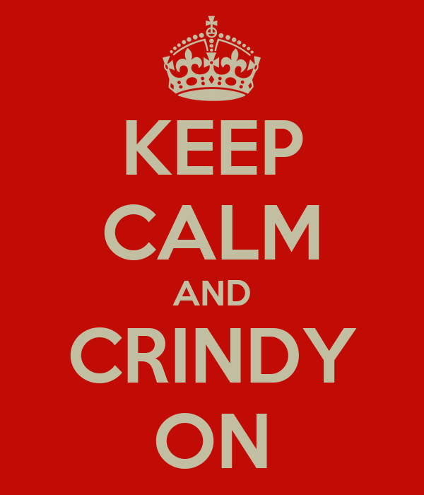 KEEP CALM AND CRINDY ON