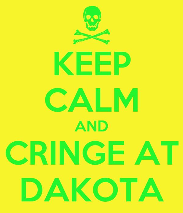 KEEP CALM AND CRINGE AT DAKOTA