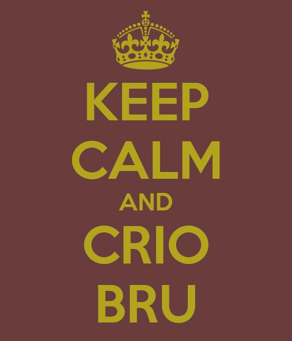 KEEP CALM AND CRIO BRU
