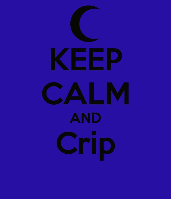 KEEP CALM AND Crip