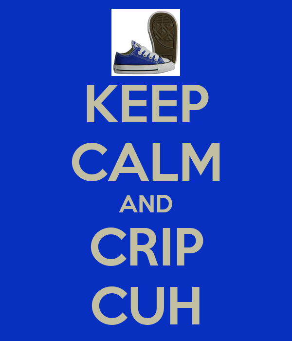 KEEP CALM AND CRIP CUH