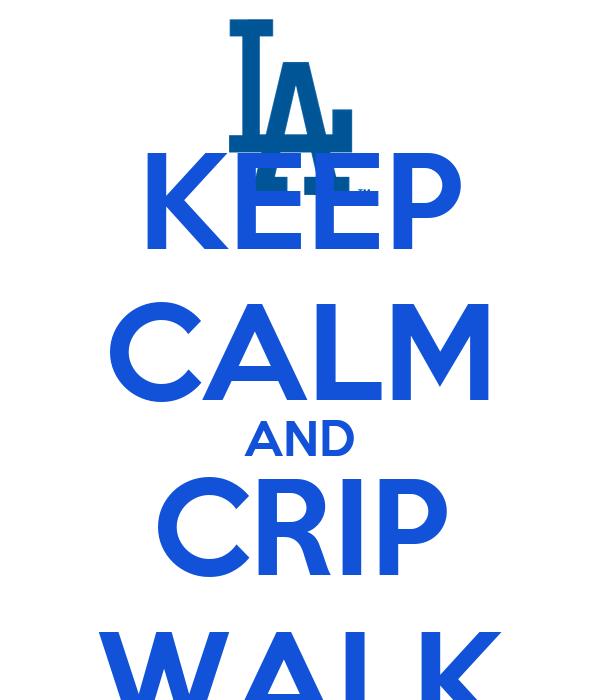 KEEP CALM AND CRIP WALK