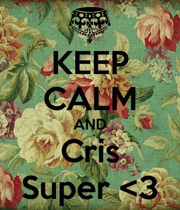 KEEP CALM AND Cris Super <3