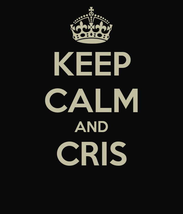 KEEP CALM AND CRIS