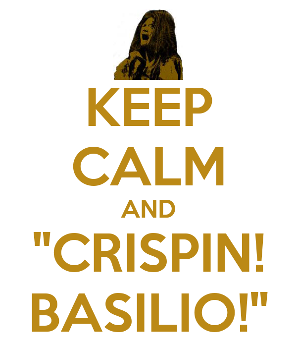 "KEEP CALM AND ""CRISPIN! BASILIO!"""