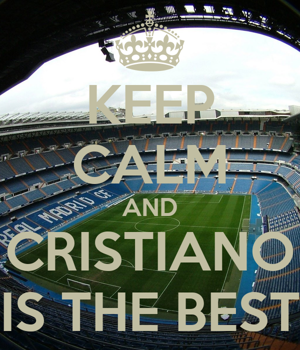 KEEP CALM AND CRISTIANO IS THE BEST