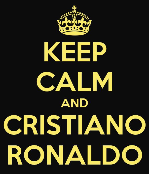 KEEP CALM AND CRISTIANO RONALDO