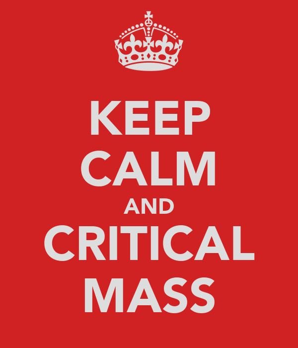 KEEP CALM AND CRITICAL MASS