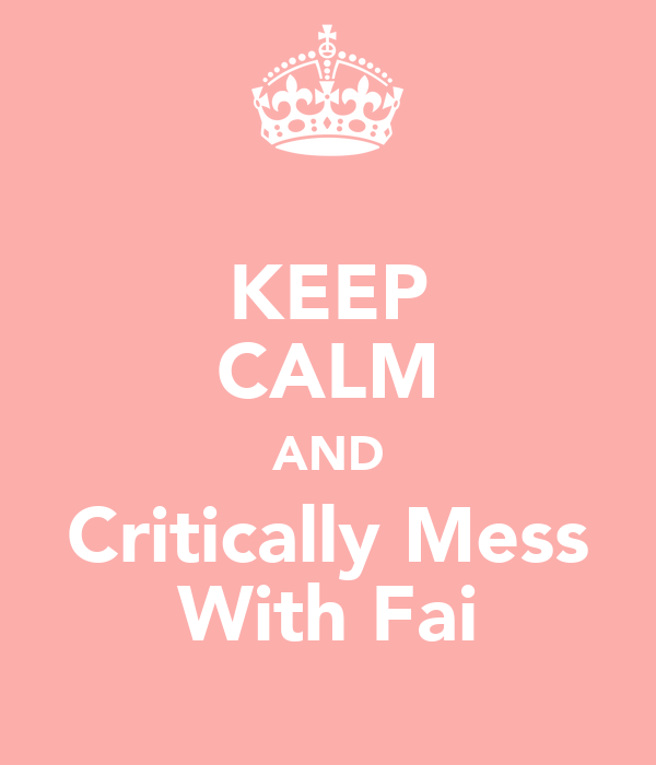 KEEP CALM AND Critically Mess With Fai