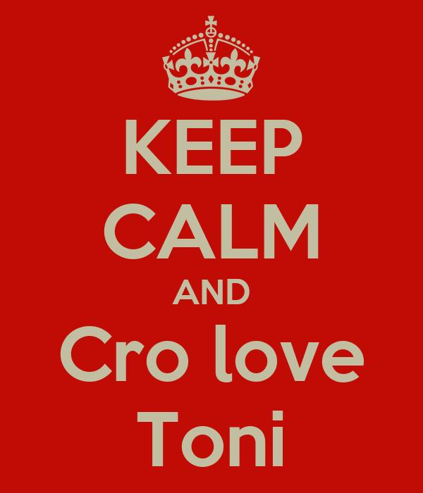KEEP CALM AND Cro love Toni