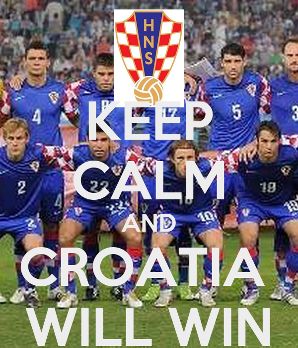 KEEP CALM AND CROATIA  WILL WIN