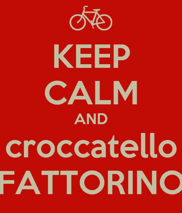 KEEP CALM AND croccatello FATTORINO