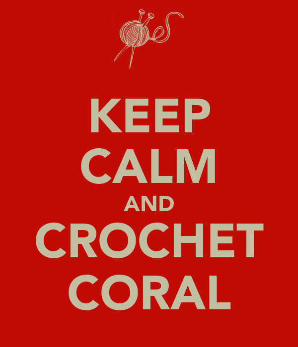 KEEP CALM AND CROCHET CORAL