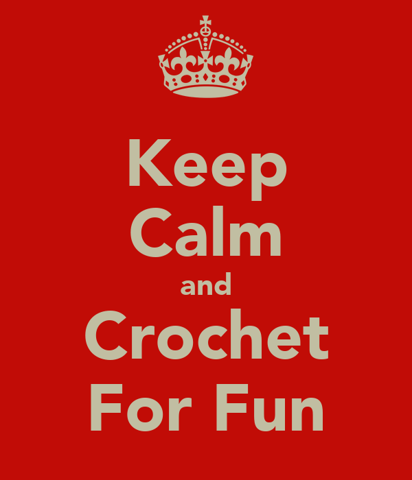 Keep Calm and Crochet For Fun