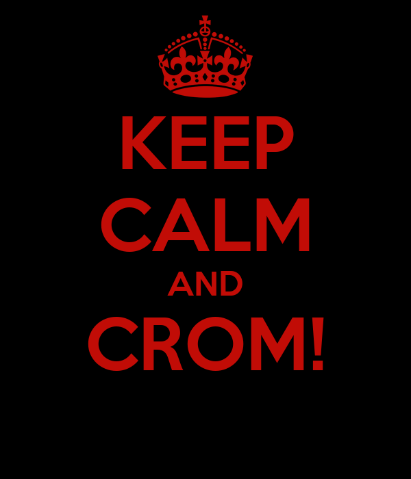 KEEP CALM AND CROM!