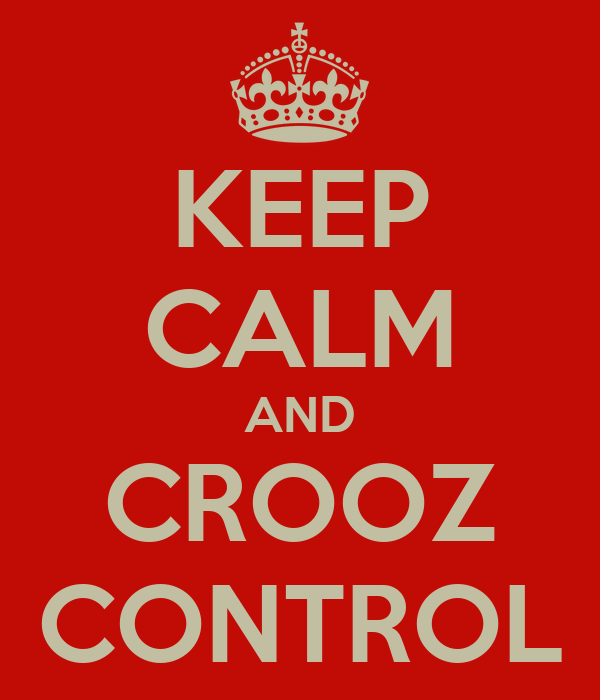 KEEP CALM AND CROOZ CONTROL