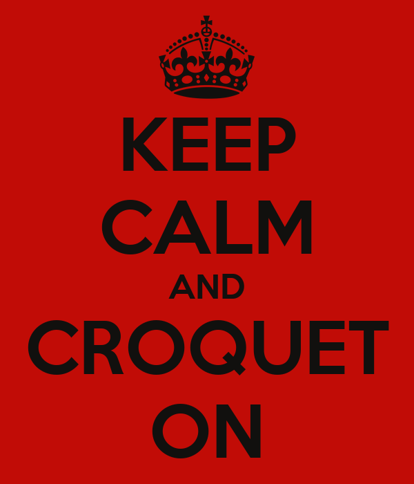 KEEP CALM AND CROQUET ON