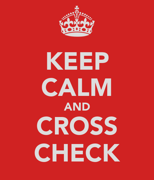 KEEP CALM AND CROSS CHECK