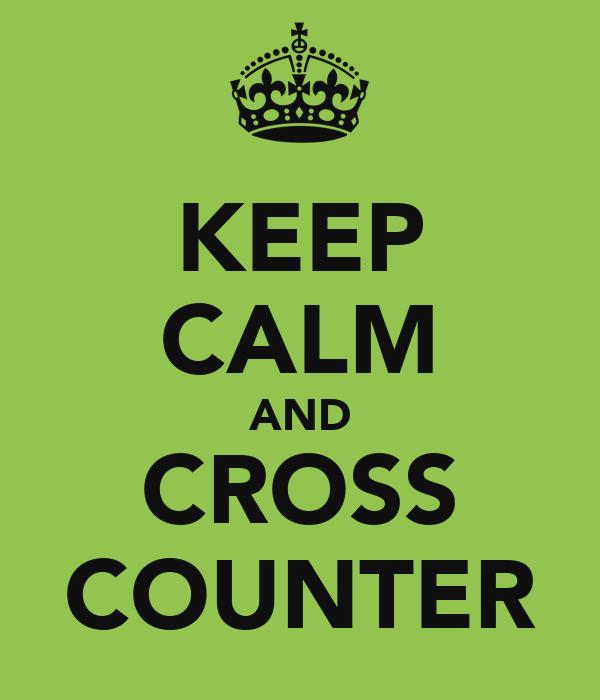 KEEP CALM AND CROSS COUNTER