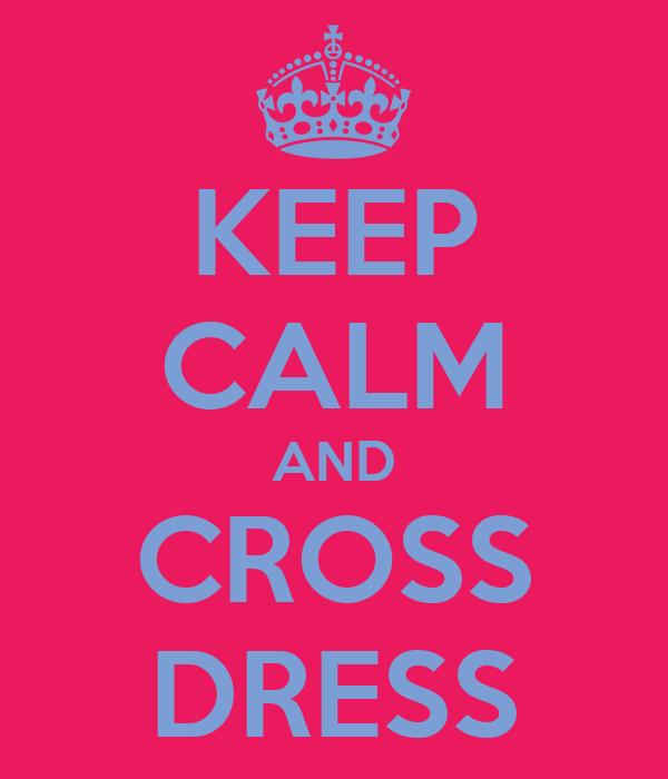 KEEP CALM AND CROSS DRESS