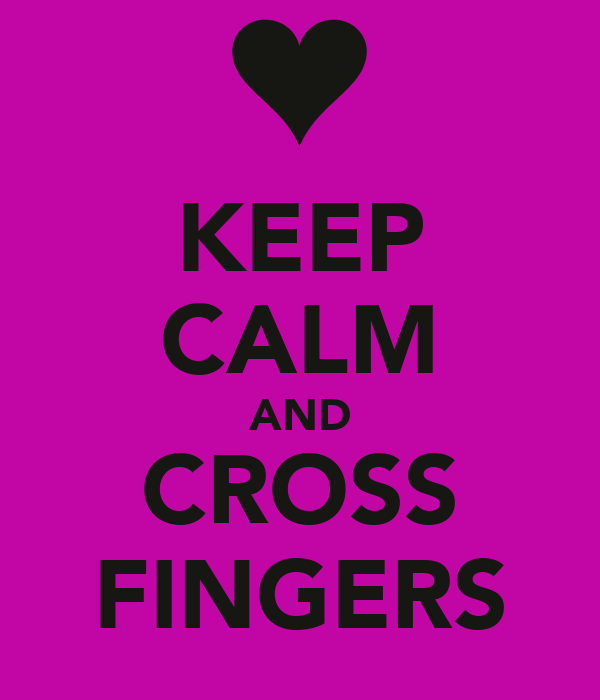 KEEP CALM AND CROSS FINGERS