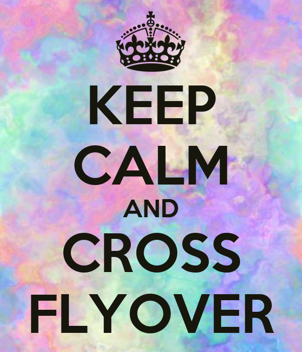 KEEP CALM AND CROSS FLYOVER