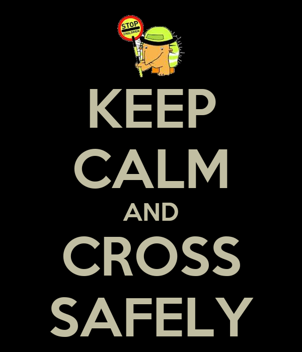 KEEP CALM AND CROSS SAFELY