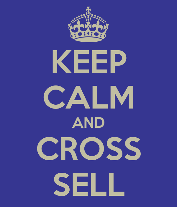 KEEP CALM AND CROSS SELL