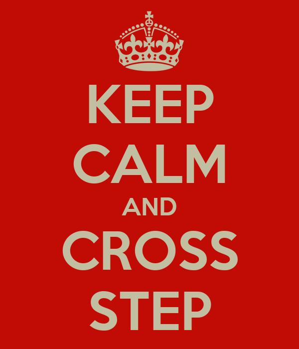 KEEP CALM AND CROSS STEP